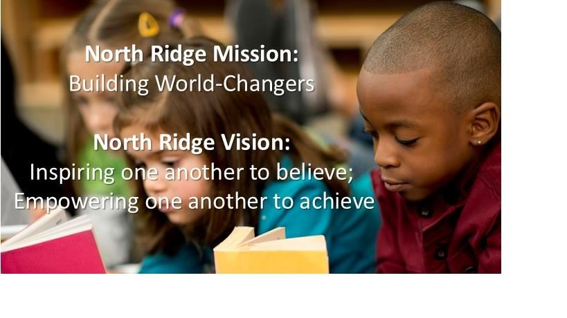 North Ridge Mission: Building world-changers. North Ridge Vision: Inspiring one another to believe; empowering one another