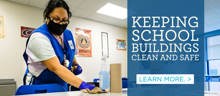 Keeping School Buildings Clean and Safe. Learn more. >