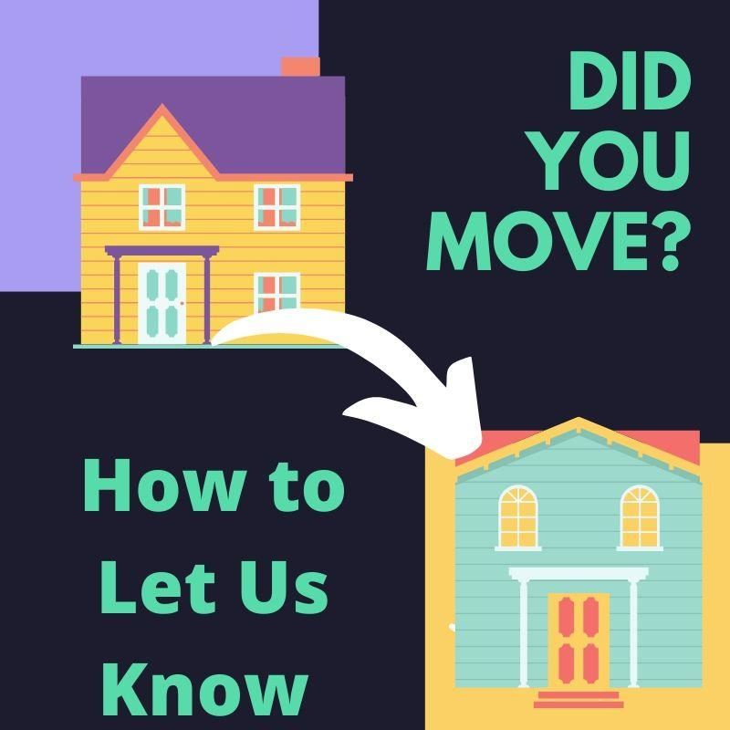 Let us know if you have moved!