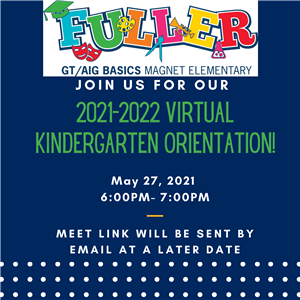 Join Us for Kindergarten Orientation! May 27, 2021 6- 7 p.m. Meet link will be sent by email at a later date.