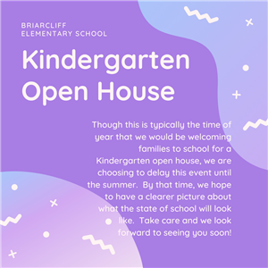 Kindergarten Open House information.  We are delaying the open house until summer